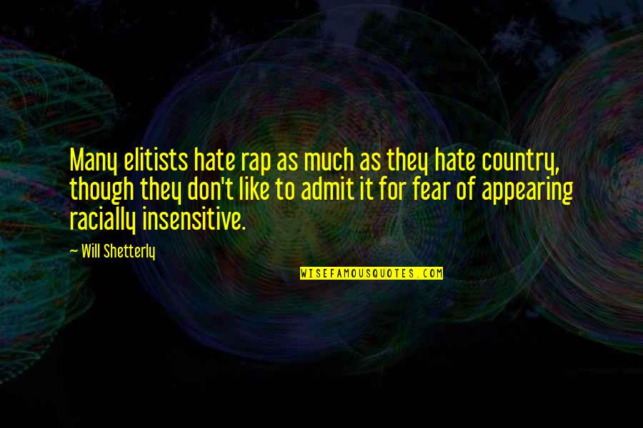 I Am Not Insensitive Quotes By Will Shetterly: Many elitists hate rap as much as they