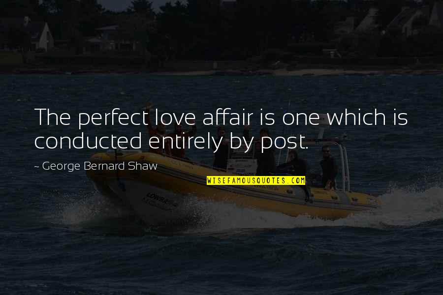 I Am Not Perfect But I Love U Quotes By George Bernard Shaw: The perfect love affair is one which is