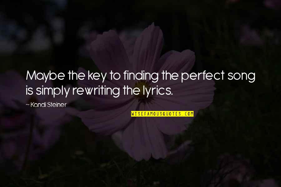 I Am Not Perfect But I Love U Quotes By Kandi Steiner: Maybe the key to finding the perfect song