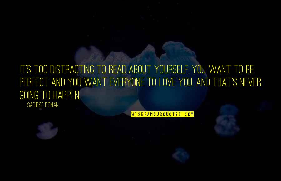I Am Not Perfect But I Love U Quotes By Saoirse Ronan: It's too distracting to read about yourself. You