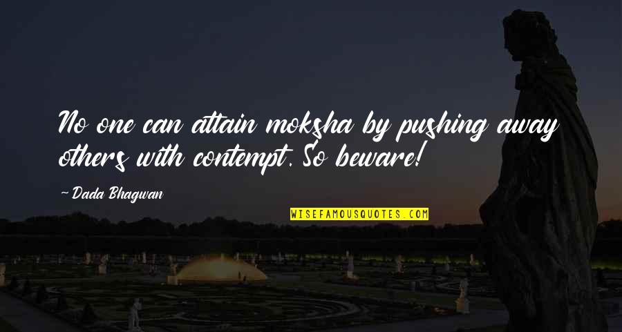 I Am Not Pushing You Away Quotes By Dada Bhagwan: No one can attain moksha by pushing away