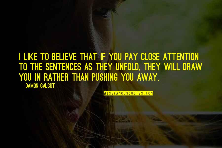 I Am Not Pushing You Away Quotes By Damon Galgut: I like to believe that if you pay