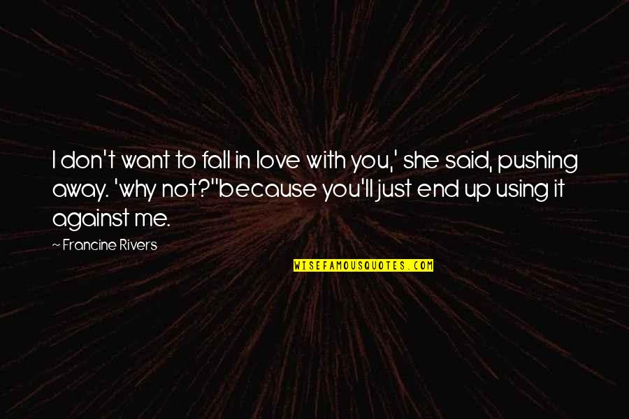 I Am Not Pushing You Away Quotes By Francine Rivers: I don't want to fall in love with