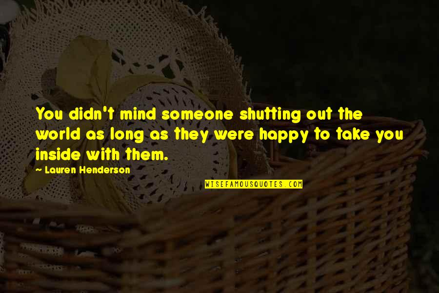 I Am Not Pushing You Away Quotes By Lauren Henderson: You didn't mind someone shutting out the world