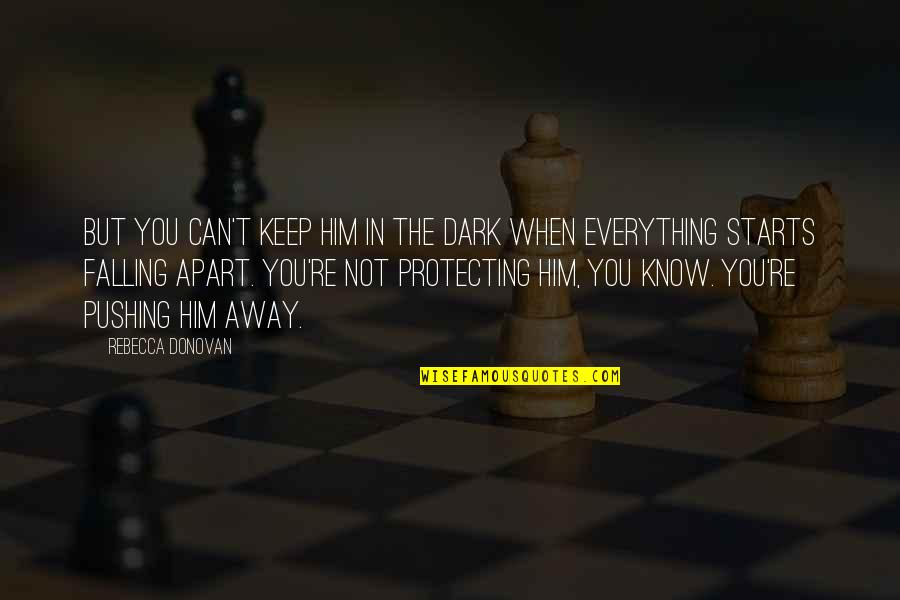 I Am Not Pushing You Away Quotes By Rebecca Donovan: But you can't keep him in the dark