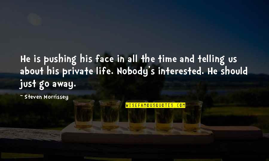 I Am Not Pushing You Away Quotes By Steven Morrissey: He is pushing his face in all the