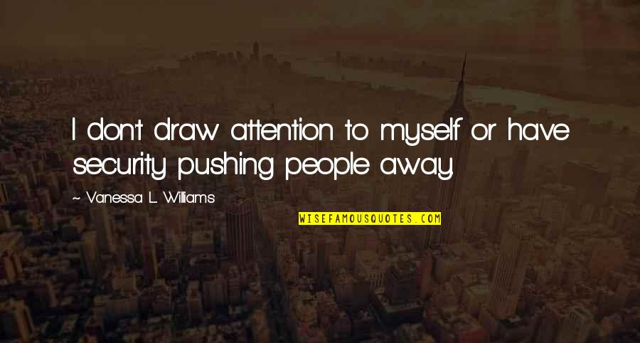 I Am Not Pushing You Away Quotes By Vanessa L. Williams: I don't draw attention to myself or have