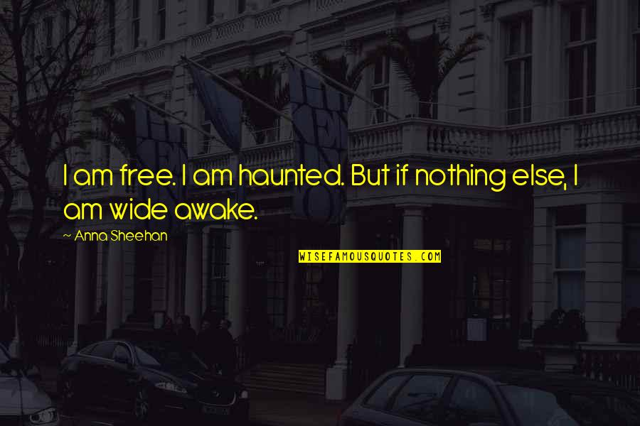 I Am Nothing Quotes By Anna Sheehan: I am free. I am haunted. But if