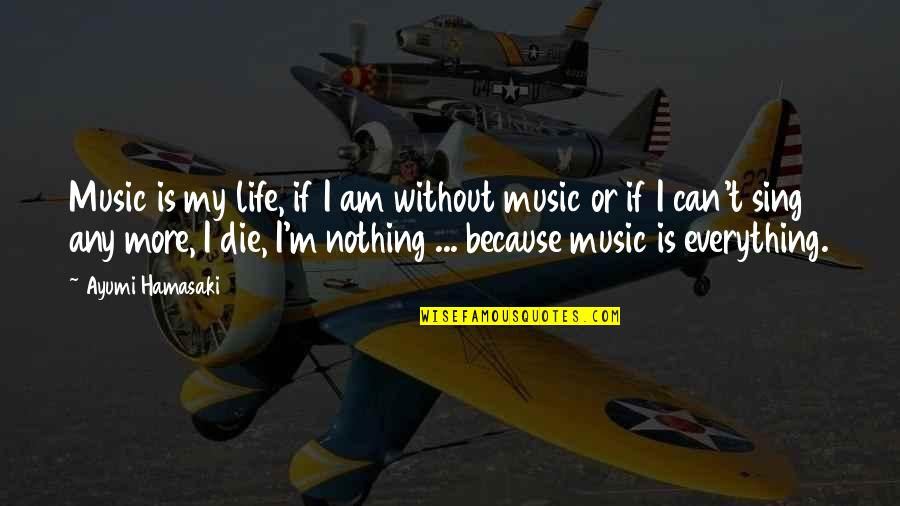 I Am Nothing Quotes By Ayumi Hamasaki: Music is my life, if I am without