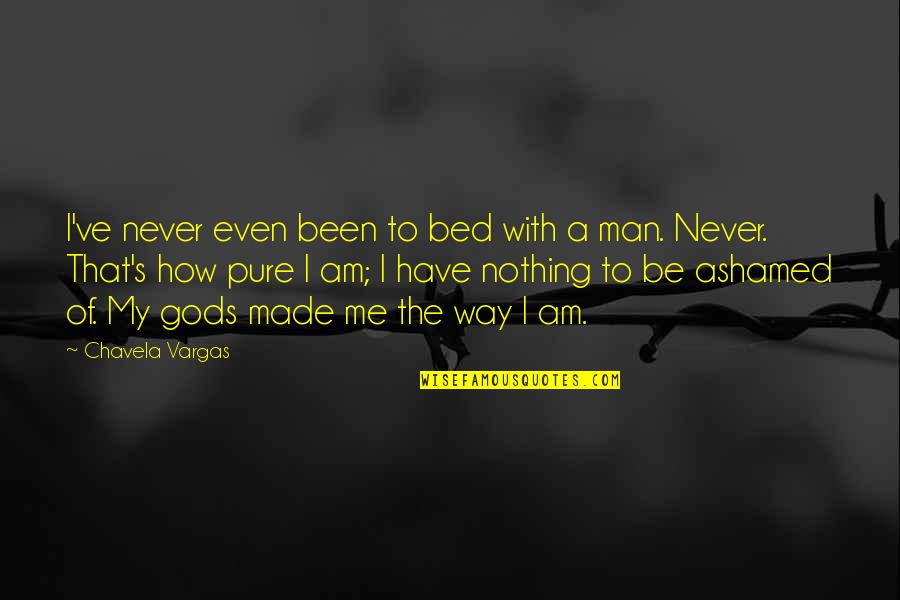 I Am Nothing Quotes By Chavela Vargas: I've never even been to bed with a