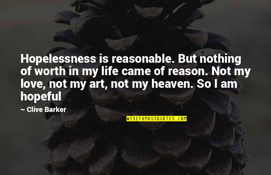 I Am Nothing Quotes By Clive Barker: Hopelessness is reasonable. But nothing of worth in