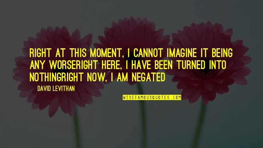 I Am Nothing Quotes By David Levithan: right at this moment, I cannot imagine it