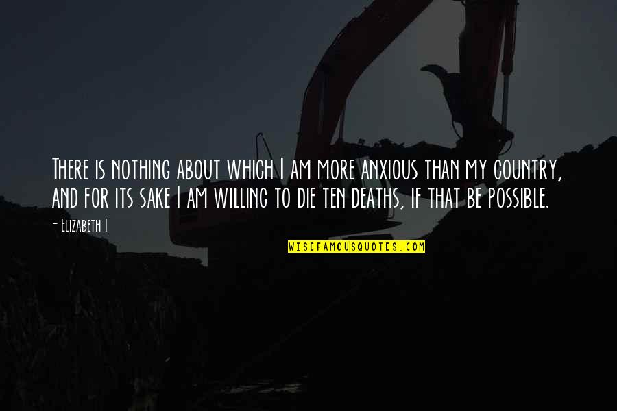 I Am Nothing Quotes By Elizabeth I: There is nothing about which I am more