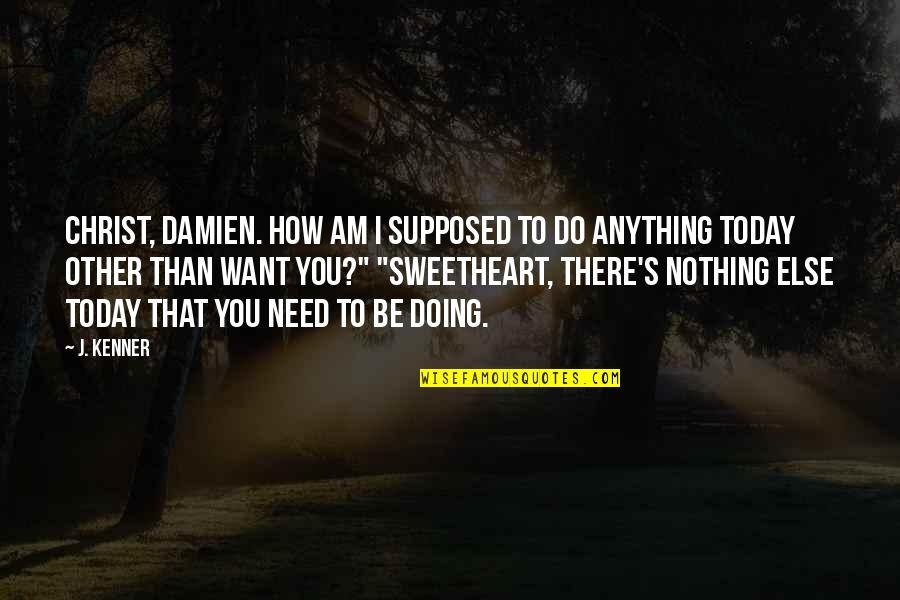 I Am Nothing Quotes By J. Kenner: Christ, Damien. How am I supposed to do