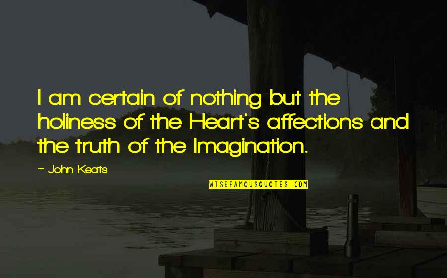 I Am Nothing Quotes By John Keats: I am certain of nothing but the holiness