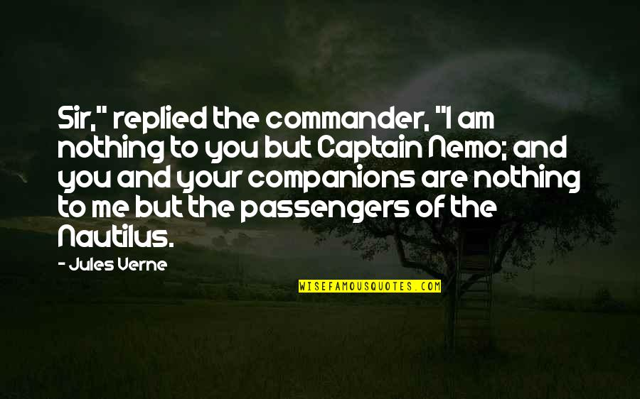 "I Am Nothing Quotes By Jules Verne: Sir,"" replied the commander, ""I am nothing to"