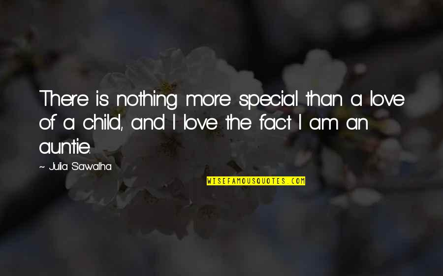 I Am Nothing Quotes By Julia Sawalha: There is nothing more special than a love