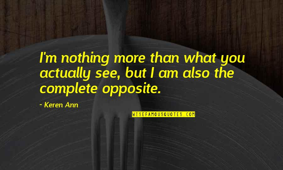 I Am Nothing Quotes By Keren Ann: I'm nothing more than what you actually see,