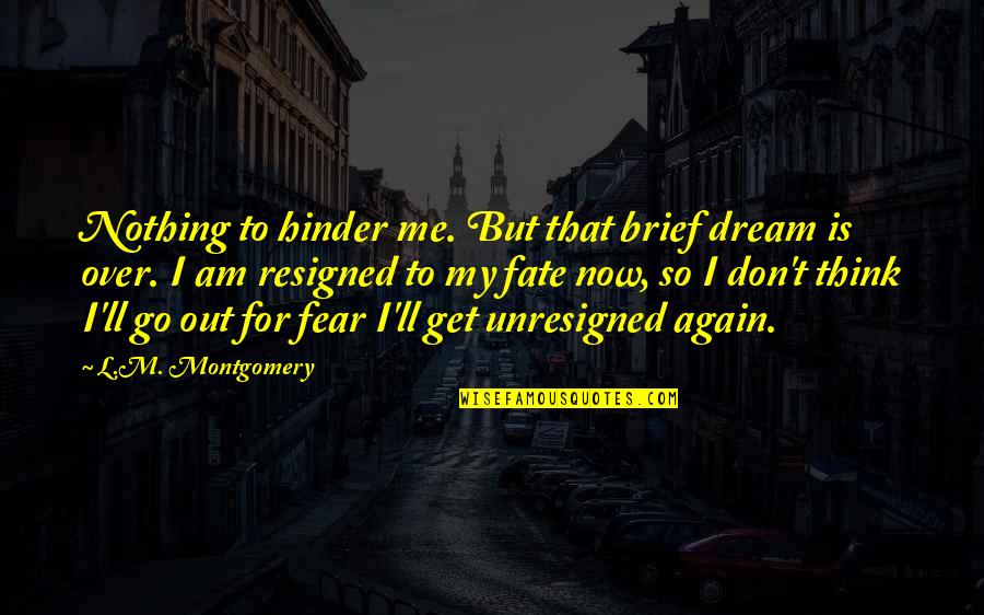 I Am Nothing Quotes By L.M. Montgomery: Nothing to hinder me. But that brief dream