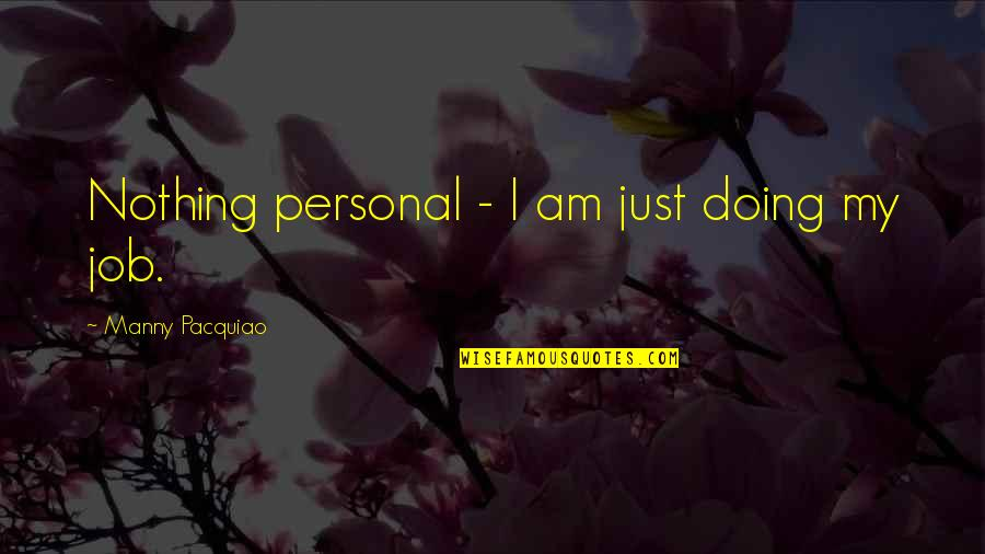 I Am Nothing Quotes By Manny Pacquiao: Nothing personal - I am just doing my