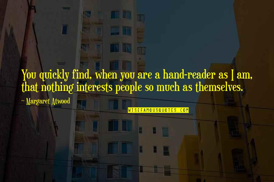 I Am Nothing Quotes By Margaret Atwood: You quickly find, when you are a hand-reader