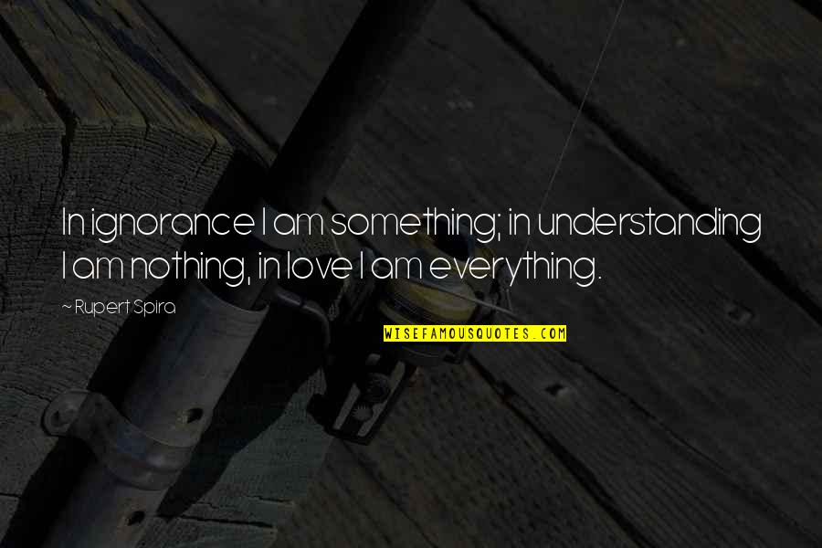 I Am Nothing Quotes By Rupert Spira: In ignorance I am something; in understanding I