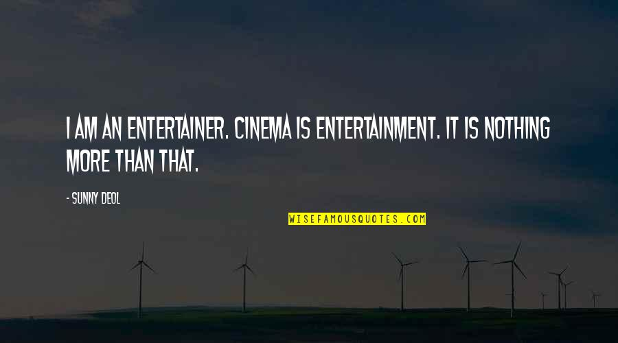 I Am Nothing Quotes By Sunny Deol: I am an entertainer. Cinema is entertainment. It
