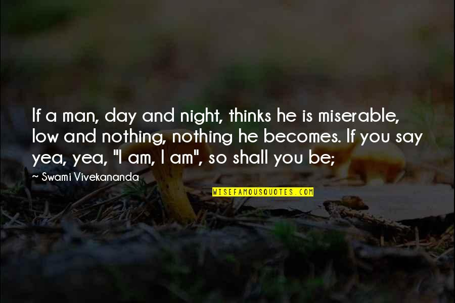 I Am Nothing Quotes By Swami Vivekananda: If a man, day and night, thinks he