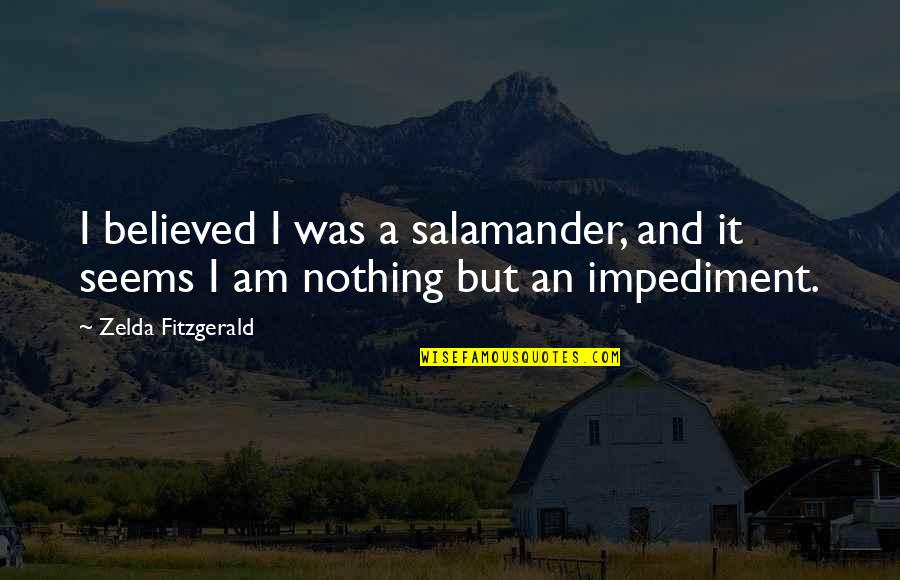 I Am Nothing Quotes By Zelda Fitzgerald: I believed I was a salamander, and it