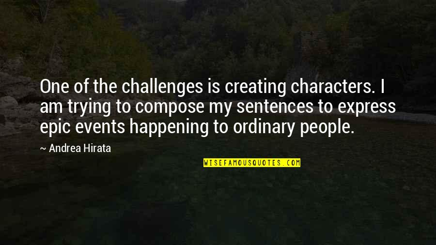 I Am Ordinary Quotes By Andrea Hirata: One of the challenges is creating characters. I