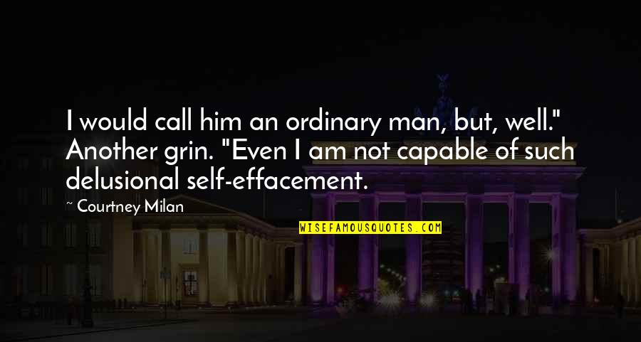 I Am Ordinary Quotes By Courtney Milan: I would call him an ordinary man, but,