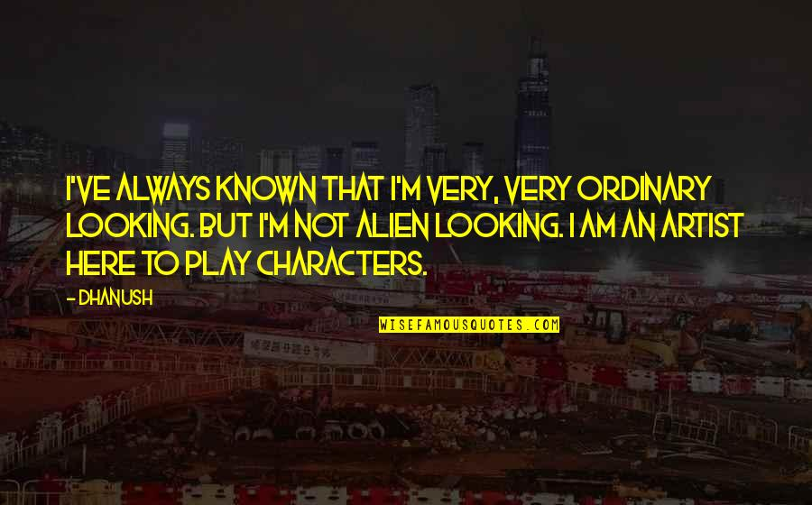I Am Ordinary Quotes By Dhanush: I've always known that I'm very, very ordinary