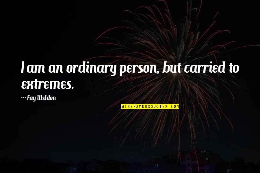 I Am Ordinary Quotes By Fay Weldon: I am an ordinary person, but carried to