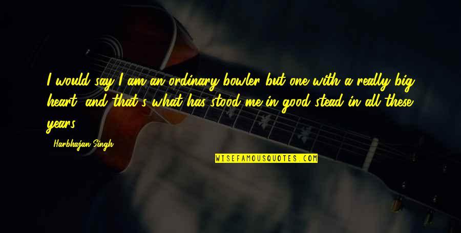 I Am Ordinary Quotes By Harbhajan Singh: I would say I am an ordinary bowler