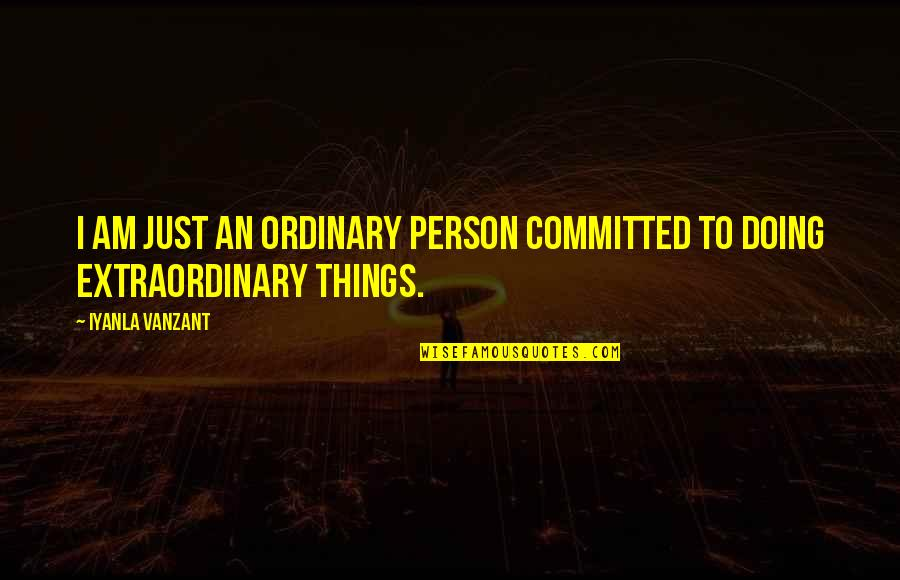 I Am Ordinary Quotes By Iyanla Vanzant: I am just an ordinary person committed to