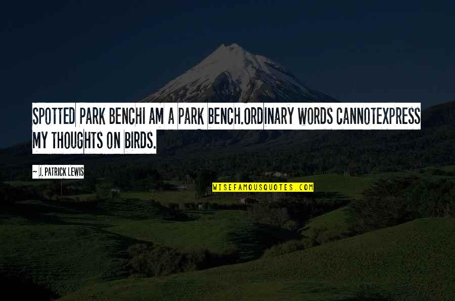 I Am Ordinary Quotes By J. Patrick Lewis: Spotted Park BenchI am a park bench.Ordinary words