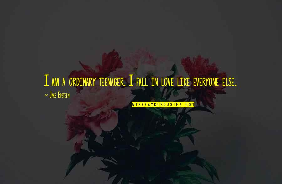 I Am Ordinary Quotes By Jake Epstein: I am a ordinary teenager. I fall in