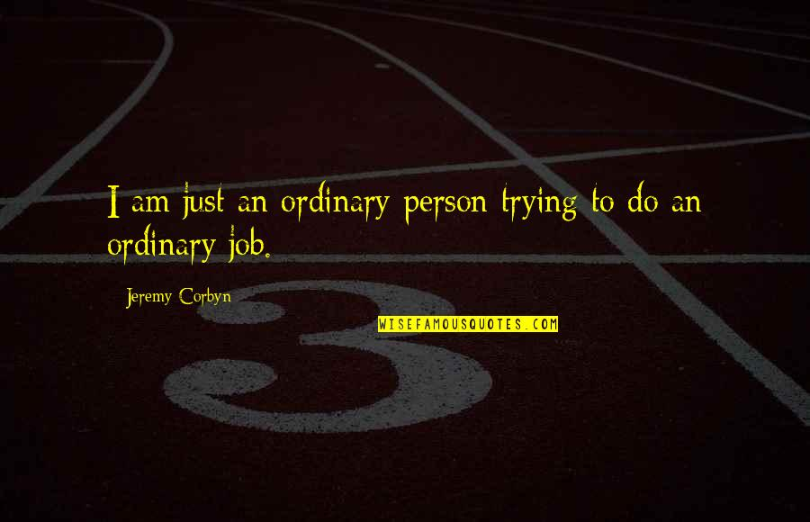 I Am Ordinary Quotes By Jeremy Corbyn: I am just an ordinary person trying to