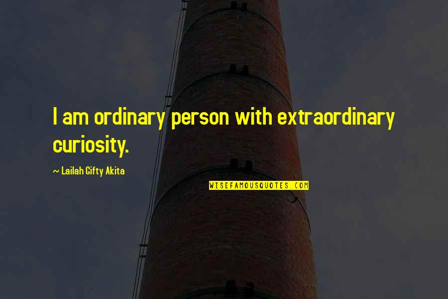 I Am Ordinary Quotes By Lailah Gifty Akita: I am ordinary person with extraordinary curiosity.
