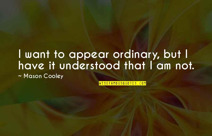I Am Ordinary Quotes By Mason Cooley: I want to appear ordinary, but I have