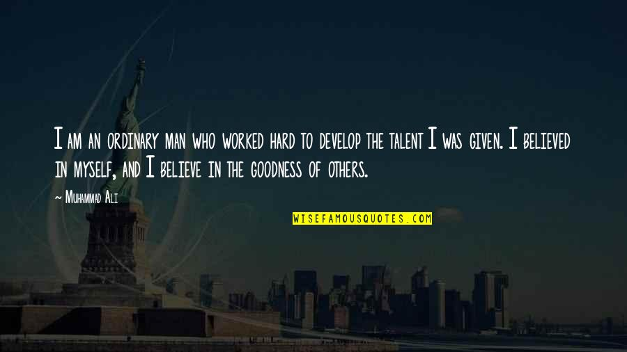 I Am Ordinary Quotes By Muhammad Ali: I am an ordinary man who worked hard