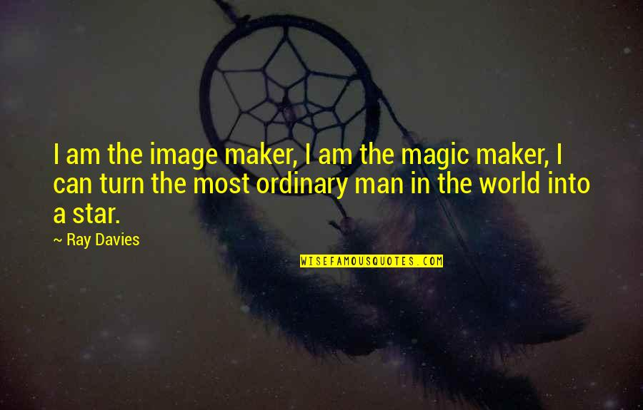I Am Ordinary Quotes By Ray Davies: I am the image maker, I am the
