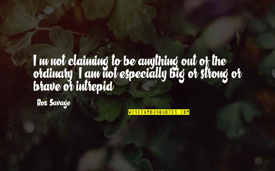 I Am Ordinary Quotes By Roz Savage: I'm not claiming to be anything out of