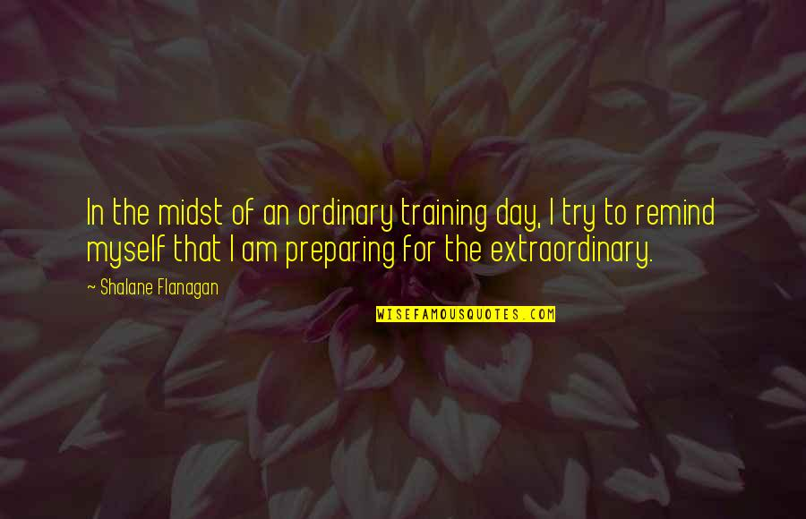 I Am Ordinary Quotes By Shalane Flanagan: In the midst of an ordinary training day,
