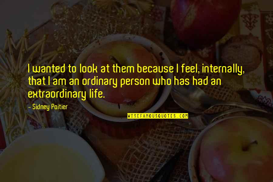 I Am Ordinary Quotes By Sidney Poitier: I wanted to look at them because I
