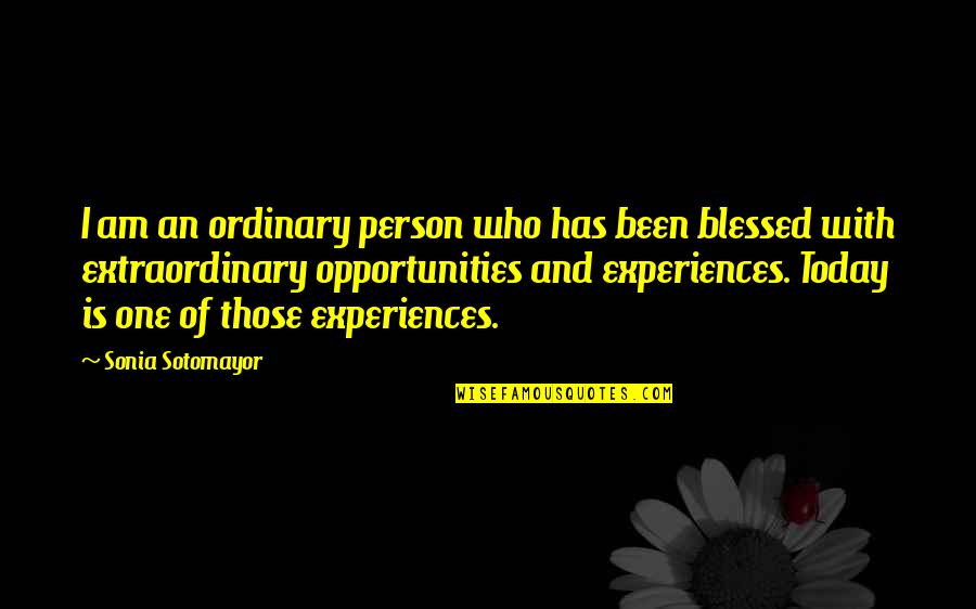 I Am Ordinary Quotes By Sonia Sotomayor: I am an ordinary person who has been