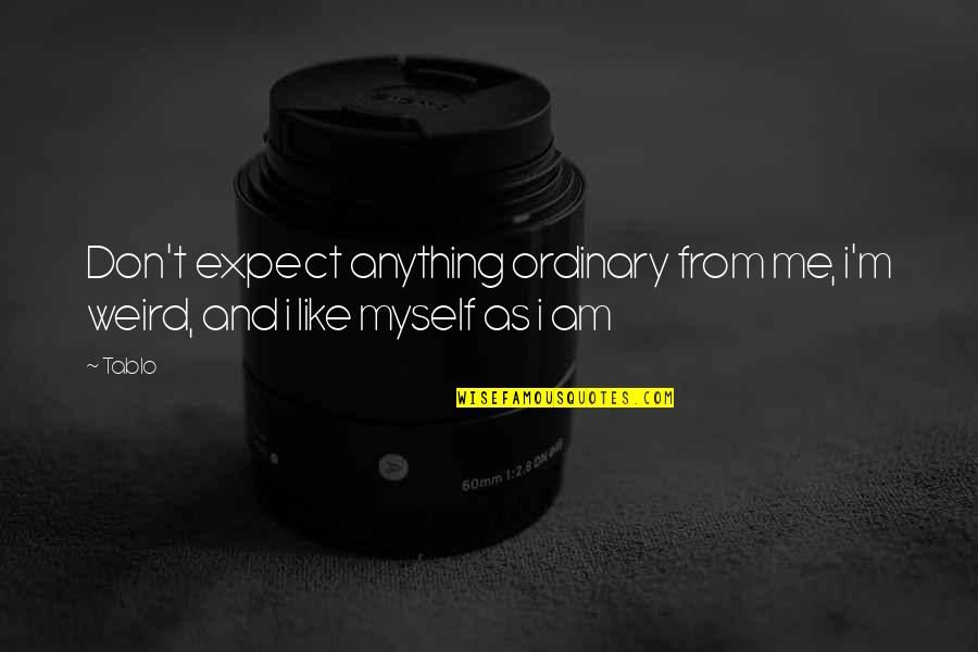 I Am Ordinary Quotes By Tablo: Don't expect anything ordinary from me, i'm weird,