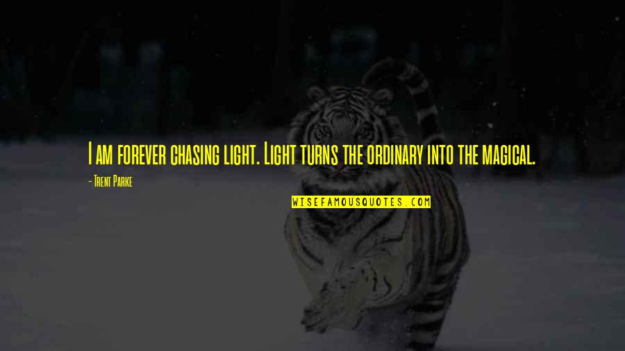 I Am Ordinary Quotes By Trent Parke: I am forever chasing light. Light turns the