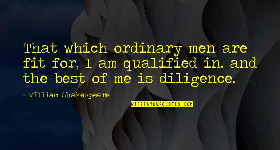 I Am Ordinary Quotes By William Shakespeare: That which ordinary men are fit for, I