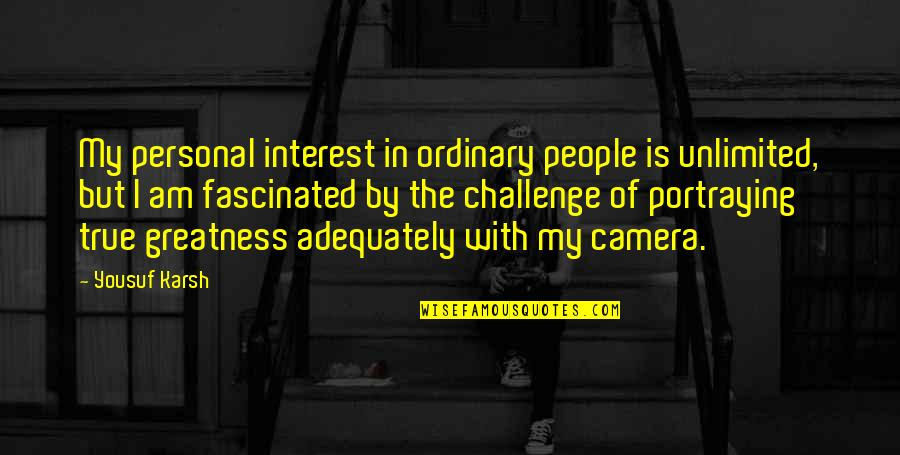 I Am Ordinary Quotes By Yousuf Karsh: My personal interest in ordinary people is unlimited,